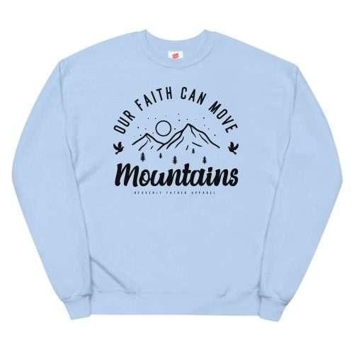 Our Faith Can Move Mountains Sweatshirt